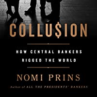 Collusion: How Central Bankers Rigged the World