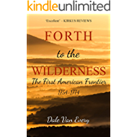 Forth to the Wilderness: The First American Frontier: 1754-1774 (The Frontier People of America Book 1)