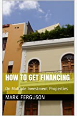 How to Get Financing on Multiple Investment Properties Kindle Edition
