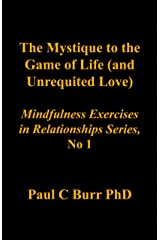 The Mystique to the Game of Life (and Unrequited Love) (Mindfulness in Relationships Book 1) Kindle Edition