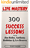 Life Mastery: 300 Success Lessons from Jim Rohn, Anthony Robbins And Les Brown