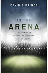 In the Arena: The Promise of Sports for Christian Discipleship Paperback