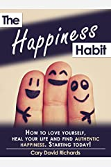 The Happiness Habit: How to Love Yourself, Heal Your Life and Find Authentic Happiness. Starting today!