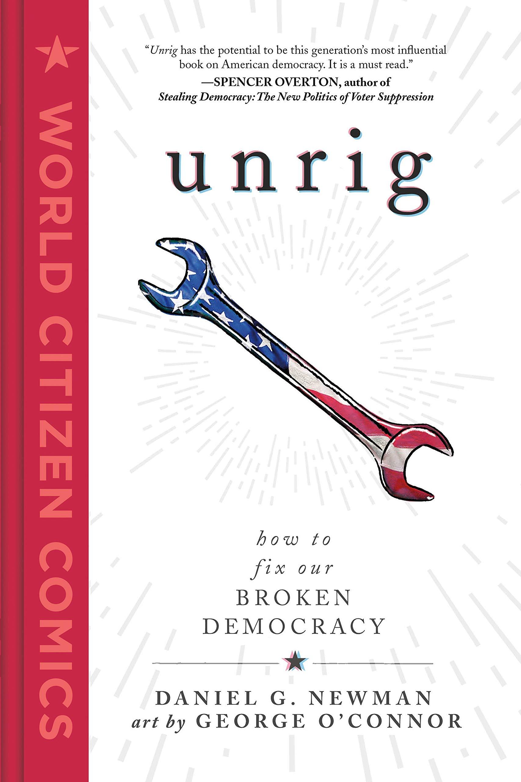 Unrig: How to Fix Our Broken Democracy (World Citizen Comics): Newman,  Daniel G., O'Connor, George: 9781250295309: Amazon.com: Books