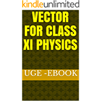 Vector for class XI physics (3 Book 4) (English Edition)