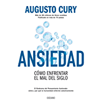 Ansiedad. Cómo enfrentar el mal del siglo (Biblioteca Augusto Cury)