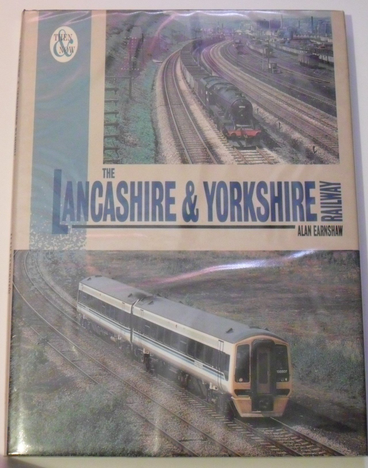 The Lancashire And Yorkshire Railway  Then And Now
