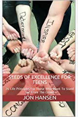Seeds Of Excellence For Teens: 24 Life Principles For Those Who Want To Stand Out From The Crowd Kindle Edition