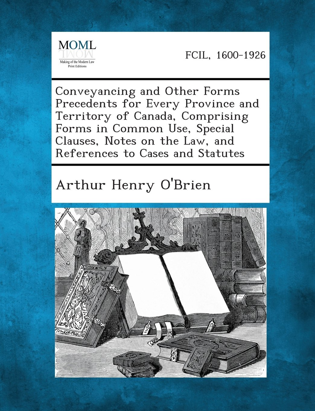 Download Conveyancing and Other Forms Precedents for Every Province and Territory of Canada, Comprising Forms in Common Use, Special Clauses, Notes on the Law, and References to Cases and Statutes ebook