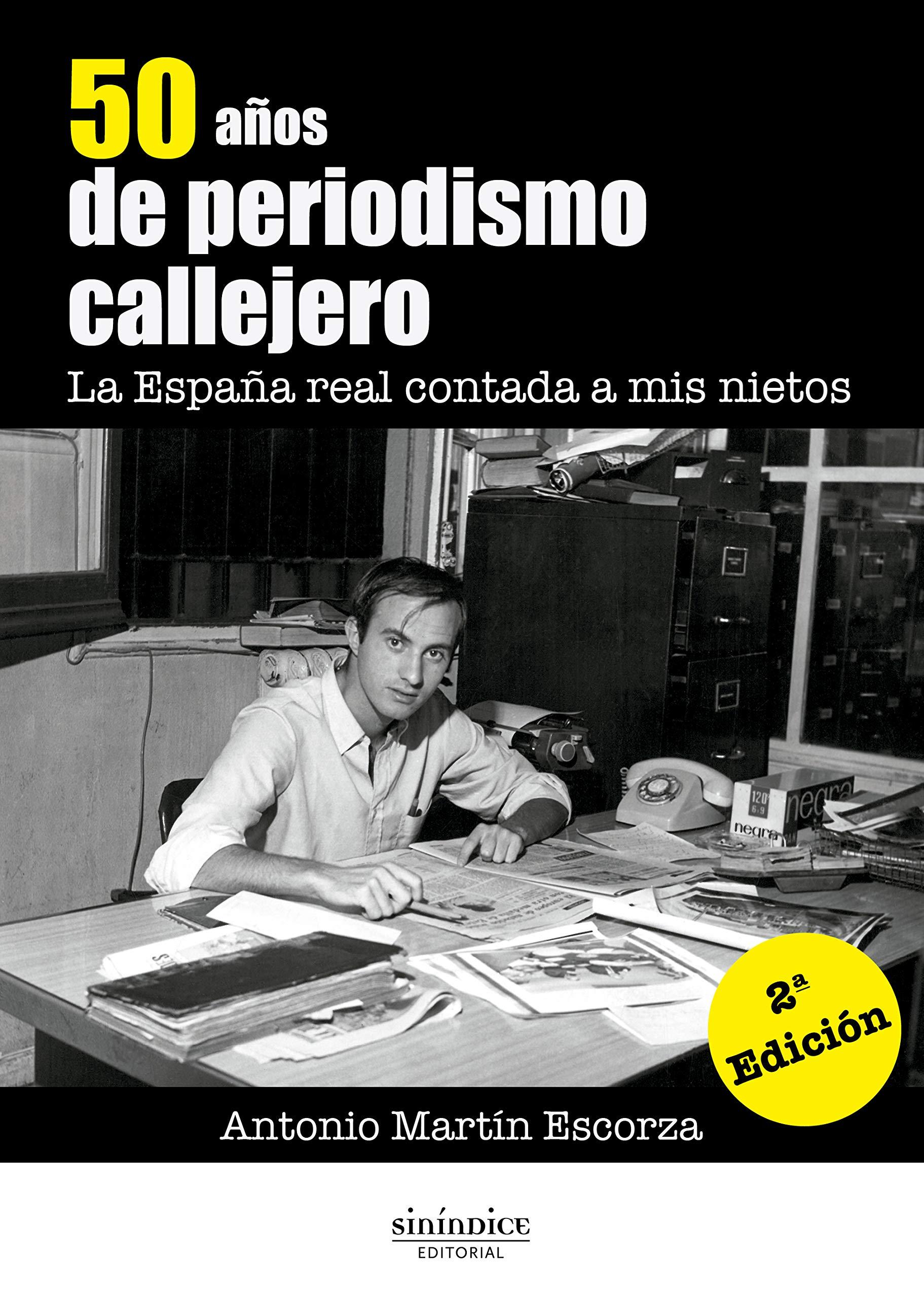 50 años de periodismo callejero: La España real contada a mis nietos: Amazon.es: Martín Escorza, Antonio: Libros