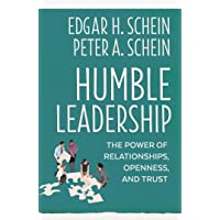 Humble Leadership: The Power of Relationships, Openness, and Trust: 4