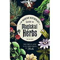 The Modern Witchcraft Guide to Magickal Herbs: Your Complete Guide to the Hidden...