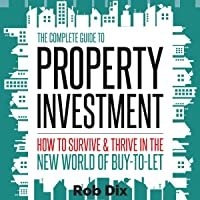 The Complete Guide to Property Investment: How to Survive and Thrive in the New World of Buy-to-Let