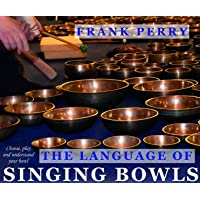 The Language of Singing Bowls: Choose, Play and