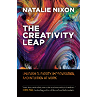 The Creativity Leap: Unleash Curiosity, Improvisation, and Intuition at Work (English Edition)