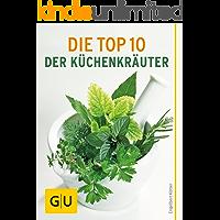 Die Top 10 der Küchenkräuter: Von Anbau bis Konservierung – alles, was Sie über die wichtigsten Küchenkräuter wissen müssen (GU Pflanzenratgeber)