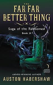 The Far Far Better Thing (Saga of the Redeemed)