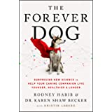 The Forever Dog: Surprising New Science to Help Your Canine Companion Live Younger, Healthier, and Longer