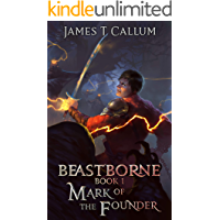Beastborne: Mark of the Founder: An Epic Portal Fantasy LitRPG Saga (Beastborne Chronicles, Book 1)