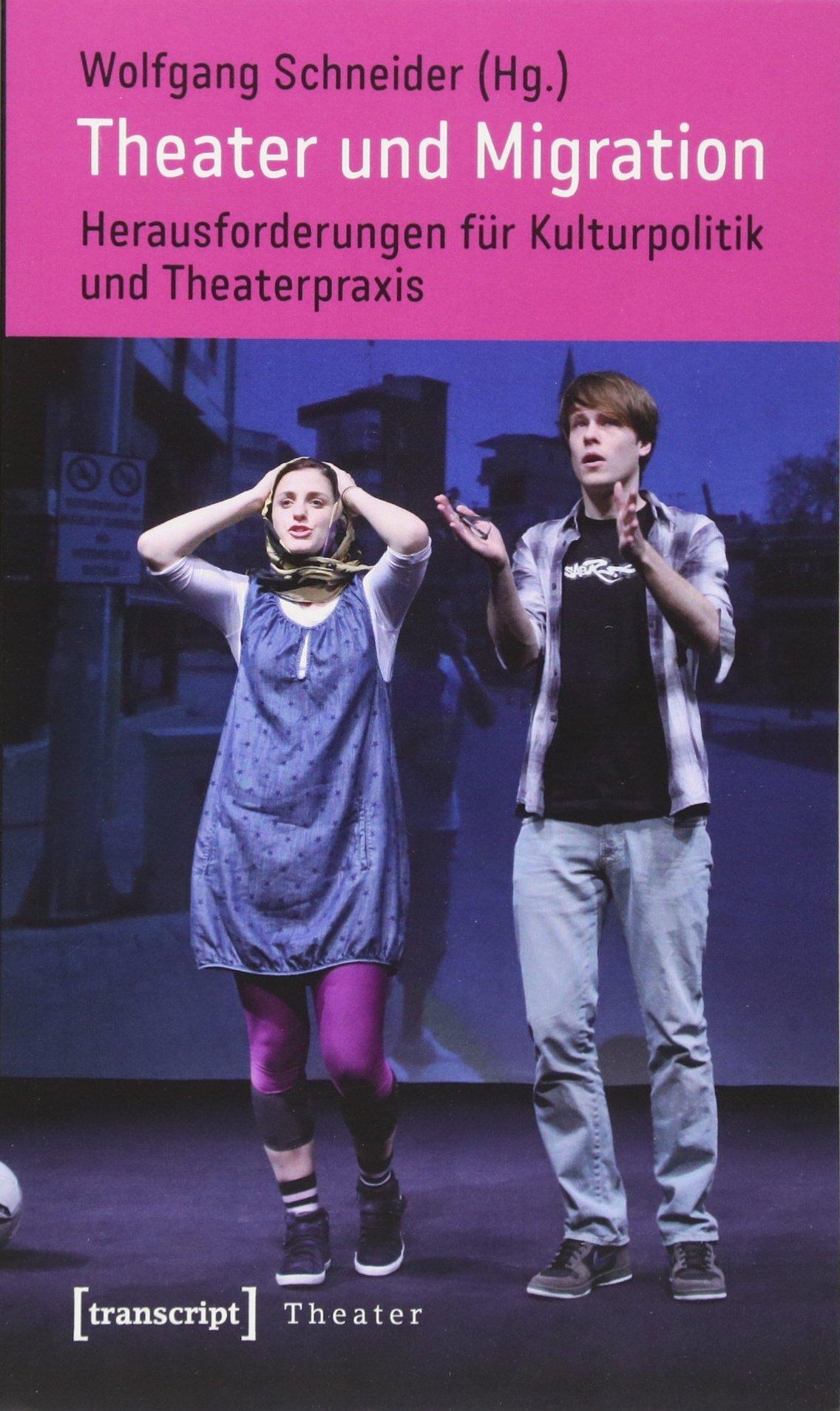Theater und Migration: Herausforderungen für Kulturpolitik und Theaterpraxis Taschenbuch – 18. Juli 2011 Wolfgang Schneider Transcript 3837618447 Einwanderung (soziologisch)