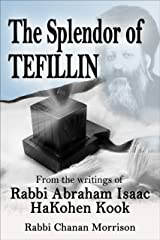 The Splendor of Tefillin: Insights into the Mitzvah of Tefillin from the Writings of Rabbi Abraham Isaac HaKohen Kook Kindle Edition