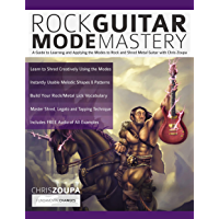 Rock Guitar Mode Mastery: A Guide to Learning and Applying the Modes to Rock and Shred Metal Guitar with Chris Zoupa (Play Rock Guitar)