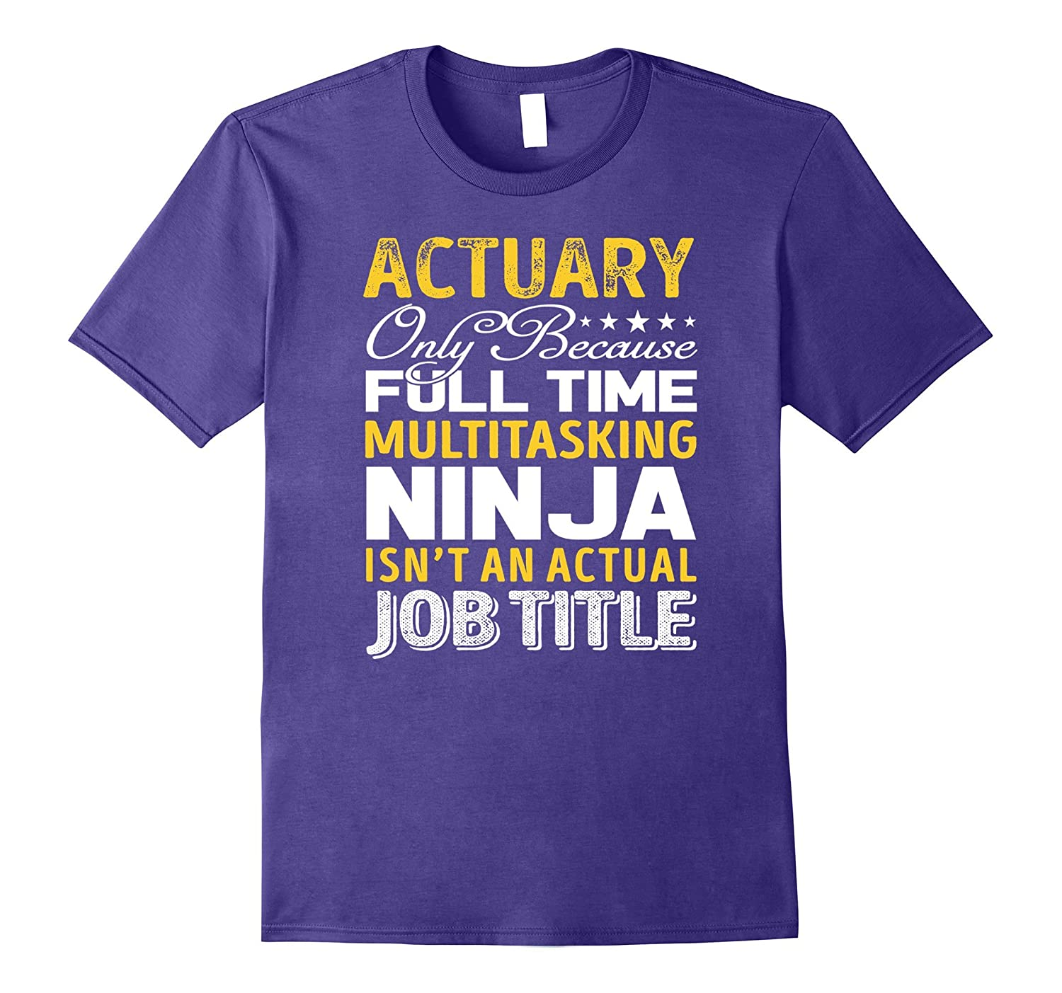 Actuary Is Not An Actual Job Title TShirt-TH