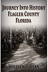 Journey Into History Flagler County Florida (Old Kings Road Book 7) Kindle Edition