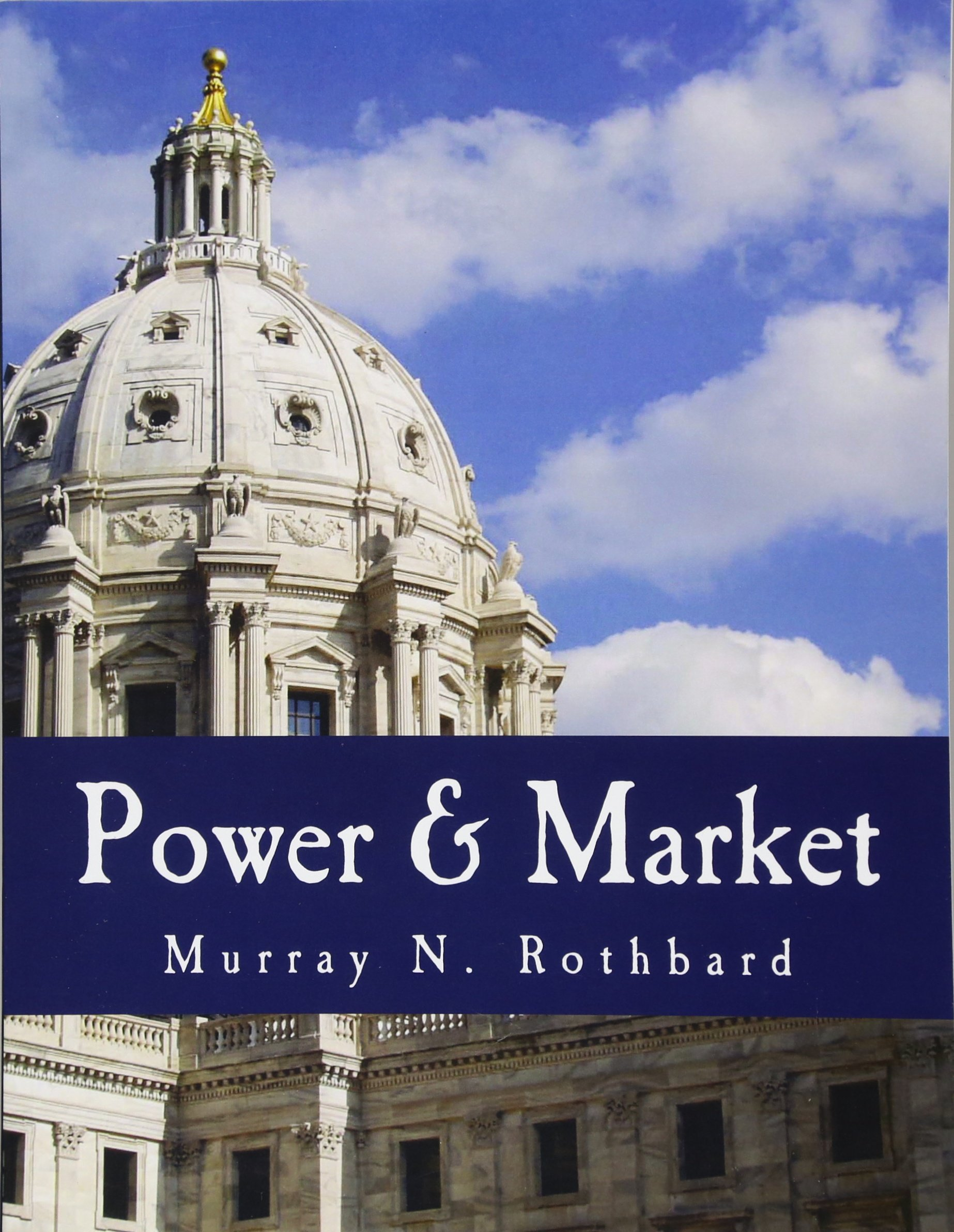 Power & Market: Government and the Economy: Murray N. Rothbard ...