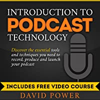 Introduction to Podcast Technology: Discover the Essential Tools and Techniques You Need to Record, Produce and Launch…