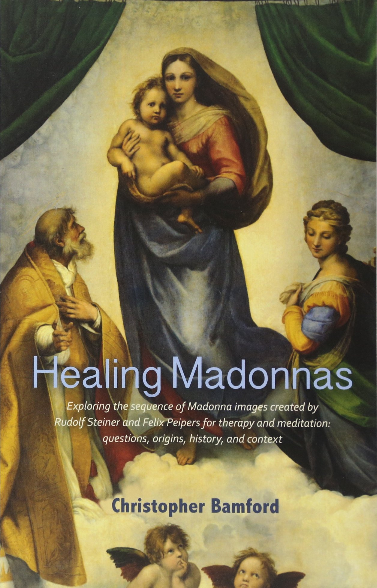 Healing Madonnas: Exploring the Sequence of Madonna Images Created by Rudolf Steiner and Felix Peipers for Use in Therapy and Meditation