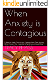 When Anxiety is Contagious: 5 Steps to Help Control and Conquer Your Own Anxiety, When You are the Caretaker of an Anxious Loved One