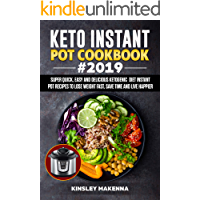 Keto  Instant Pot Cookbook #2019: Super Quick, Easy and Delicious Ketogenic Diet Instant Pot Recipes to Lose Weight Fast, Save Time And Live happier (English Edition)