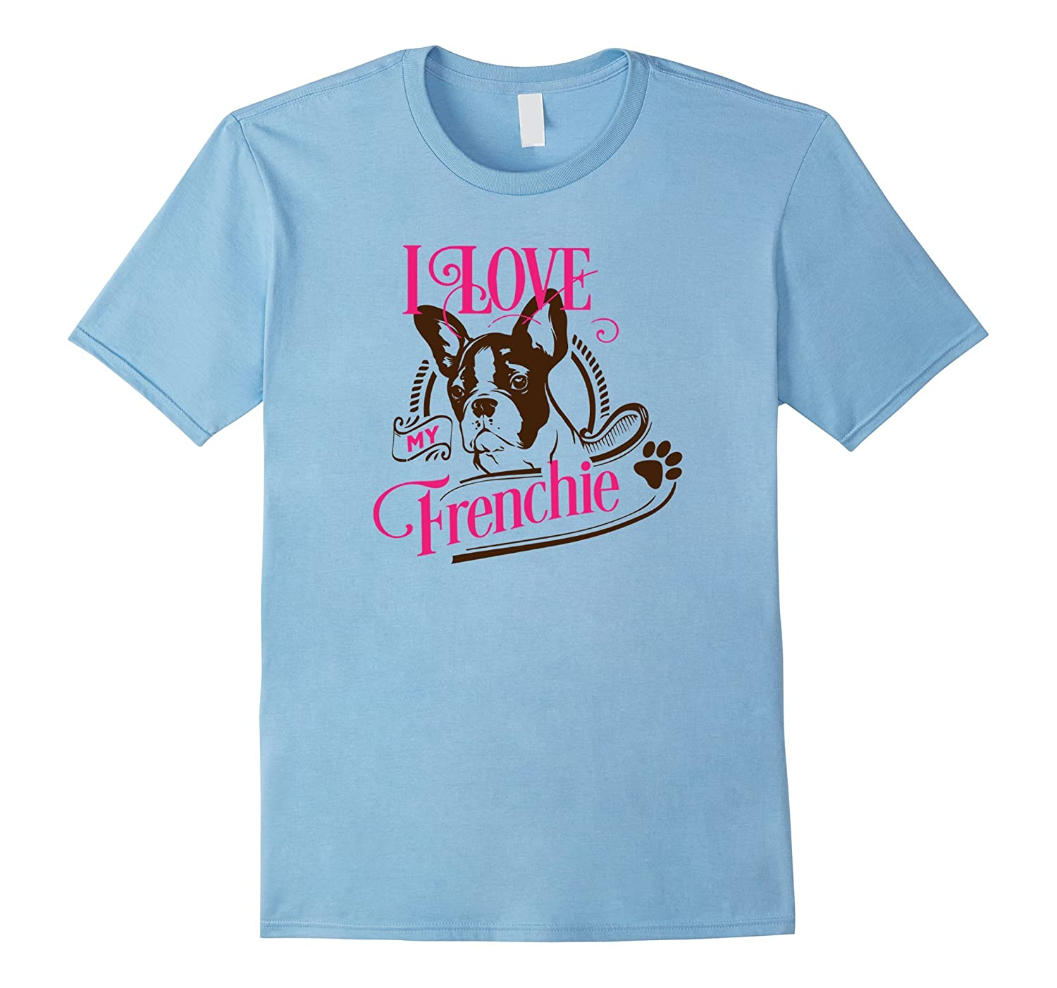 4799be07c I Love My Frenchie T-Shirt for French Bulldog Lover Mom Dad-RT ...