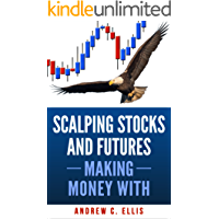 Scalping Stocks and Futures: Making Money With: Top Strategies (English Edition)