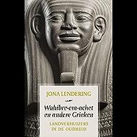 Wahibre-em-achet en andere Grieken: Landverhuizers in de Oudheid