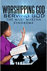 Worshipping God-Serving God:The Mary-Martha Syndrome Kindle Edition
