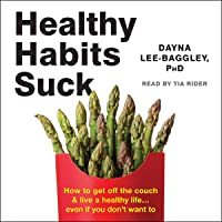 Healthy Habits Suck: How to Get off the Couch and Live a Healthy Life…Even If You Don't Want To