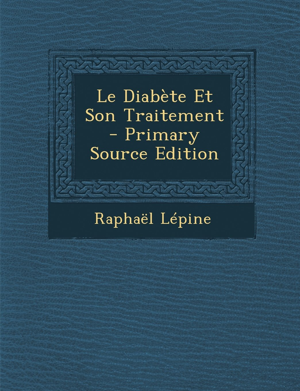 Download Le Diabète Et Son Traitement - Primary Source Edition (French Edition) ebook