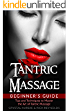 Tantric Massage: Beginner's Guide, Tips and Techniques to Master the Art of Tantric Massage!