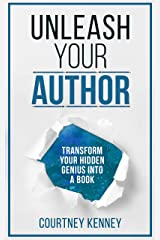Unleash Your Author: Transform Your Hidden Genius Into a Book (The Author Unleashed Series 1) Kindle Edition