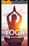 Yoga für Anfänger: Wie du ganz einfach und entspannt Yoga lernst. Guide für einen gesunden und stressfreien Alltag. Wohlbefinden fördern, Achtsamkeit lernen, ... Gelassenheit entwickeln und Stress abbauen