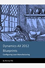 Dynamics AX 2012 Blueprints: Configuring Lean Manufacturing Kindle Edition