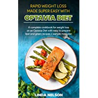 RAPID WEIGHT LOSS MADE SUPER EASY WITH OPTAVIA DIET: A complete cookbook for quick...