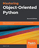Mastering Object-Oriented Python: Build powerful applications with reusable code using OOP design patterns and Python 3.7, 2nd Edition