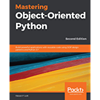 Mastering Object-Oriented Python: Build powerful applications with reusable code using OOP design patterns and Python 3.7, 2nd Edition (English Edition)