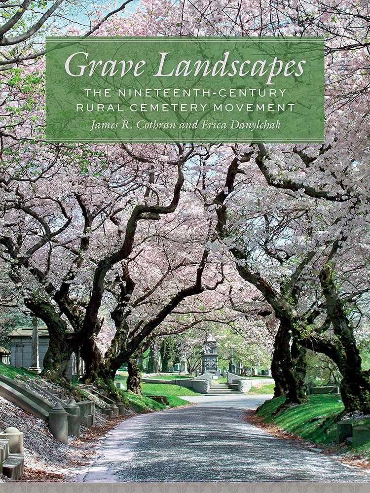 Grave Landscapes: The Nineteenth-Century Rural Cemetery Movement