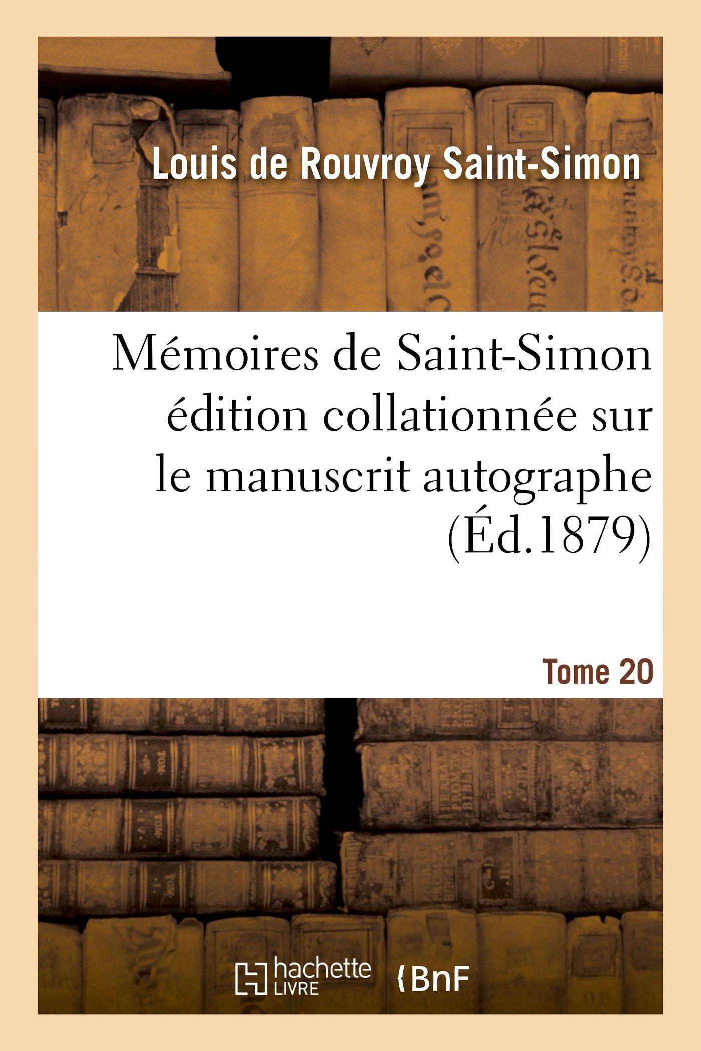 Download Mémoires de Saint-Simon Édition Collationnée Sur Le Manuscrit Autographe Tome 20 (Histoire) (French Edition) ebook