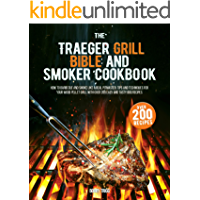 The Traeger Grill Bible and Smoker Cookbook: How to Barbecue and Smoke like a Real Pitmaster. Tips and Techniques for…