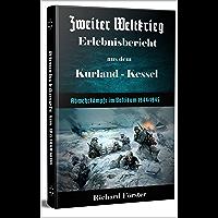 Zweiter Weltkrieg Erlebnisbericht aus dem Kurland-Kessel: Abwehrkämpfe im Baltikum Kurland 1944/45 (German Edition)